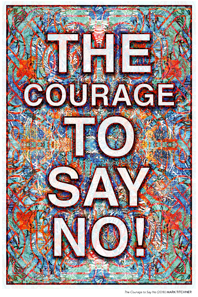 Mark Titchner - The Courage to Say No 2018