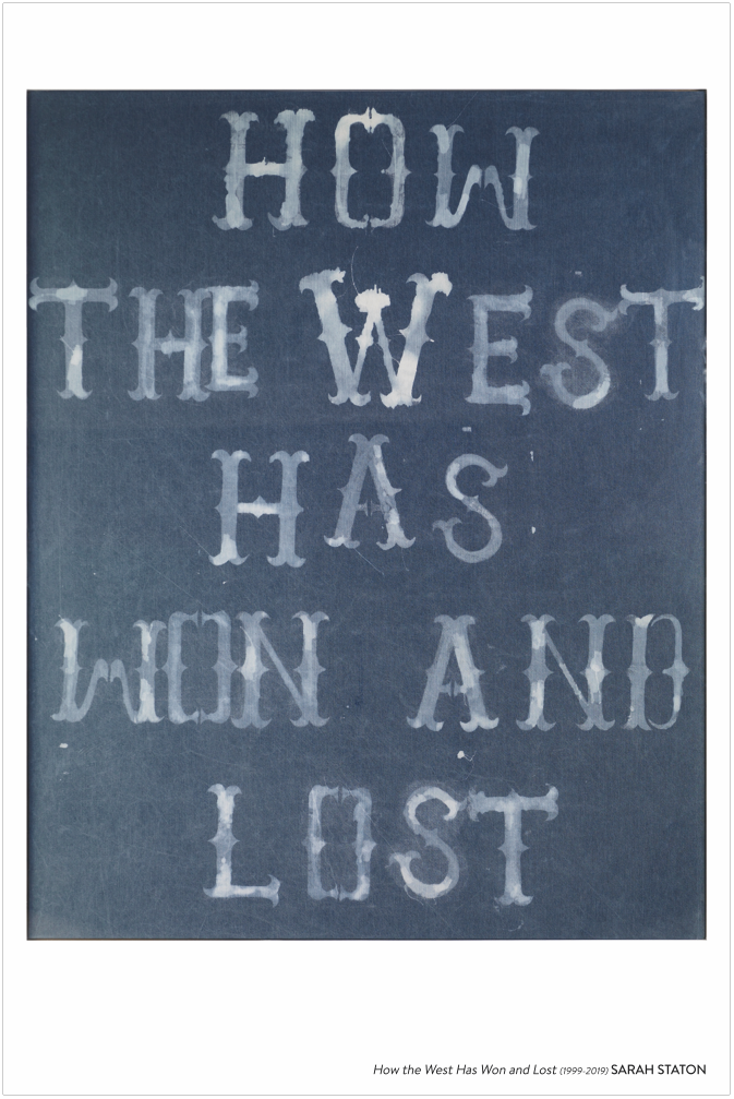 Sarah Staton's How the West Was Won and Lost (1999 – 2019)